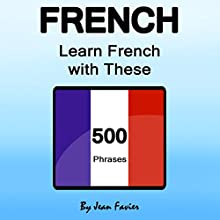 French: Learn French with These 500 Phrases | Livre audio Auteur(s) : Jean Favier Narrateur(s) : Alexia Dox