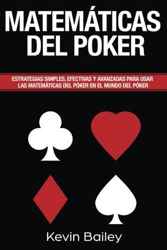 Matematica Del Poker (Libro En Espanol/Poker Math Spanish book) Estrategias simples, efectivas y avanzadas para utilizar En las Matemáticas del Poker ... mundo del póker (Volume 3)  [Bailey, Mr Kevin] (Tapa Blanda)