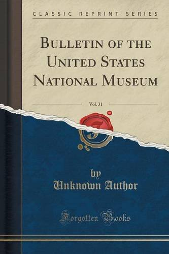 Bulletin of the United States National Museum, Vol. 31 (Classic Reprint)
