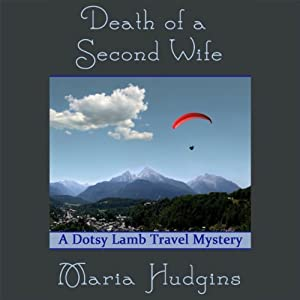 Death of a Second Wife: A Dotsy Lamb Travel Mystery, Book 4 | [Maria Hudgins]