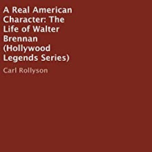 A Real American Character: The Life of Walter Brennan: Hollywood Legends Series (       UNABRIDGED) by Carl Rollyson Narrated by Neil Reeves