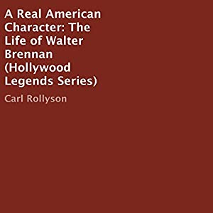 A Real American Character: The Life of Walter Brennan: Hollywood Legends Series (       ungekürzt) von Carl Rollyson Gesprochen von: Neil Reeves