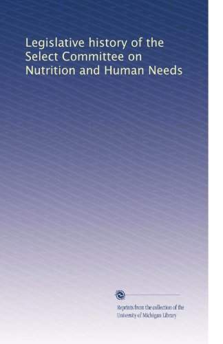 Legislative History Of The Select Committee On Nutrition And Human Needs