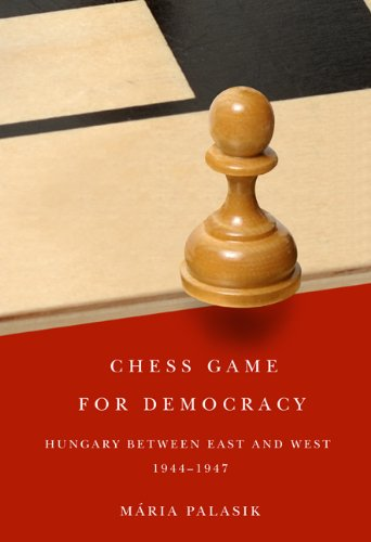 Chess Game for Democracy: Hungary Between East and West, 1944-1947