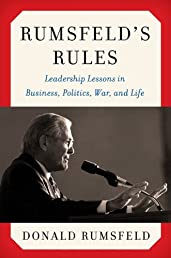 Rumsfeld&#39;s Rules: Leadership Lessons in Business, Politics, War, and Life