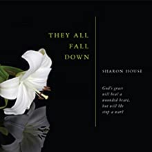 They All Fall Down (       UNABRIDGED) by Sharon House Narrated by Melissa Madole