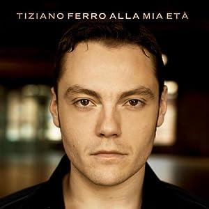 Tiziano Ferro -  Alla Mia Eta`