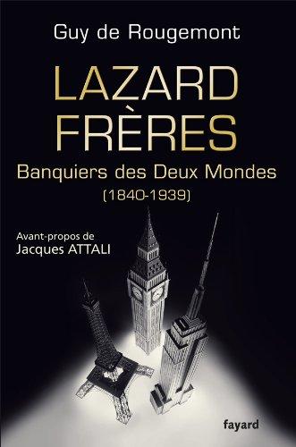 Lazard Frères: Banquiers des Deux Mondes (1848-1939)