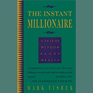 The Instant Millionaire: A Tale of Wisdom and Wealth | [Mark Fisher]
