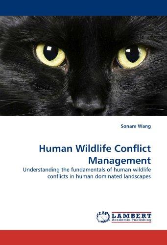 Human Wildlife Conflict Management: Understanding the fundamentals of human wildlife conflicts in human dominated landsc