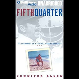 Fifth Quarter: The Scrimmage of a Football Coach's Daughter | [Jennifer Allen]