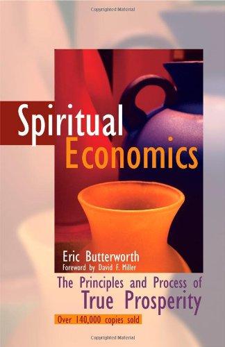 Spiritual Economics: The Principles and Process of True Prosperity, Eric Butterworth
