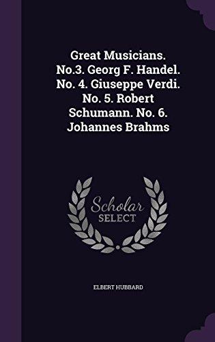 Great Musicians. No.3. Georg F. Handel. No. 4. Giuseppe Verdi. No. 5. Robert Schumann. No. 6. Johannes Brahms