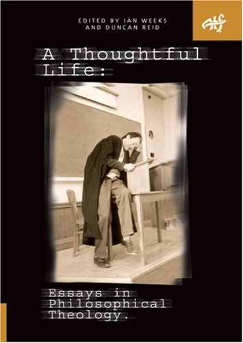 A Thoughtful Life: Essays in Philosophical Theology