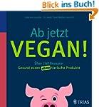 Ab jetzt vegan!: �ber 140 Rezepte: Ge...