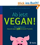 Ab jetzt vegan!: �ber 140 Rezepte: Gesund essen ohne tierische Produkte