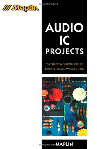 Maplin Audio Ic Projects: A Collection Of Useful Circuits Based On Readily Available Chips (Maplin Series)