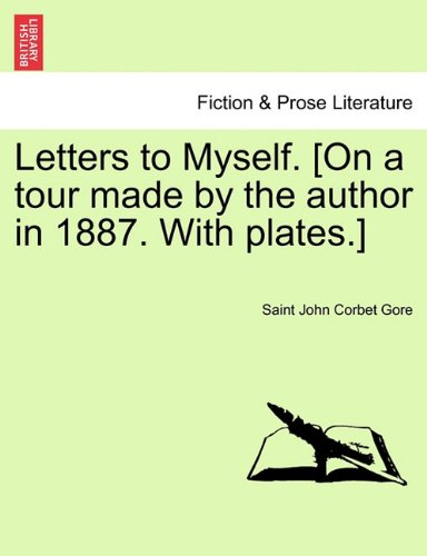 Letters to Myself. [On a tour made by the author in 1887. With plates.]