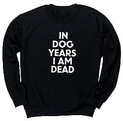 HippoWarehouse In Dog Years I Am Dead unisex jumper sweatshirt pullover
