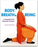 Body, Breath and Being: A New Guide to the Alexander Technique (English Edition)