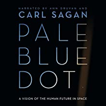 Pale Blue Dot: A Vision of the Human Future in Space Audiobook by Carl Sagan Narrated by Carl Sagan, Ann Druyan
