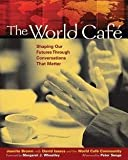 img - for Juanita Brown: The World Cafa : Shaping Our Futures Through Conversations That Matter (Paperback); 2005 Edition book / textbook / text book