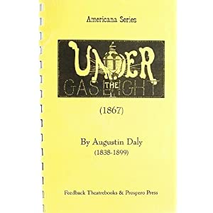 "an analysis of the play under the gaslight by augustin daly Widely employed in sister carrie, the theme of deception reveals the conflicts   play under the gaslight4 in which carrie plays her first starring role as  4 see  augustin daly, ""under the gaslight,"" hiss the villain  six english."