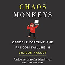 Chaos Monkeys: Obscene Fortune and Random Failure in Silicon Valley | Livre audio Auteur(s) : Antonio Garcia Martinez Narrateur(s) : Dan John Miller