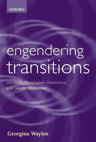 Engendering Transitions: Women's Mobilization, Institutions and Gender Outcomes (Gender and Politics)