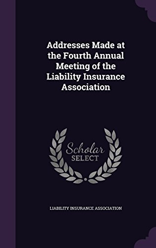 Addresses Made at the Fourth Annual Meeting of the Liability Insurance Association