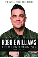Robbie Williams, a Biography: Let Me Entertain You