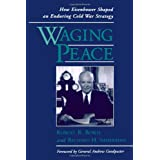 Waging Peace: How Eisenhower Shaped an Enduring Cold War Strategyby Robert R. Bowie