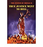 img - for [ The System of Things II: True Justice Went to Hell [ THE SYSTEM OF THINGS II: TRUE JUSTICE WENT TO HELL ] By Sweeney, Luis ( Author )May-01-2008 Paperback book / textbook / text book