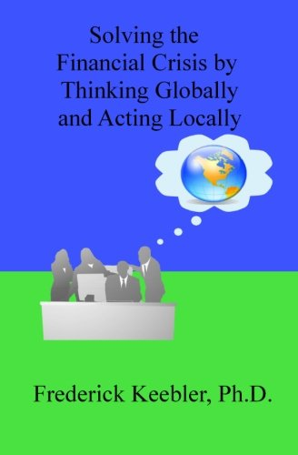 solving-the-financial-crisis-by-thinking-globally-and-acting-locally