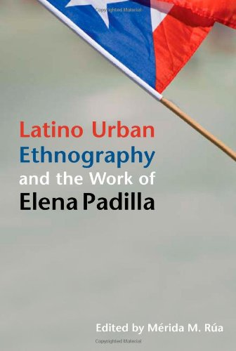 Latino Urban Ethnography and the Work of Elena Padilla...