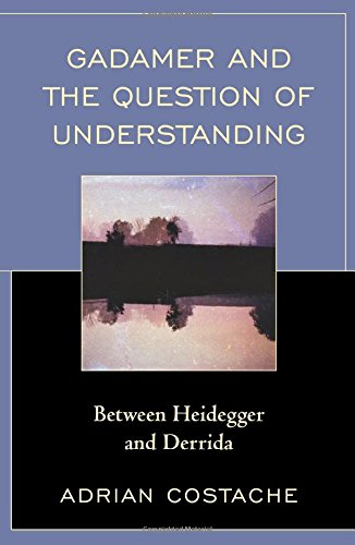 Gadamer and the Question of Understanding: Between Heidegger and Derrida