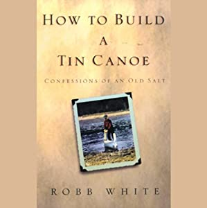 How To Build A Tin Canoe | [Robb White]