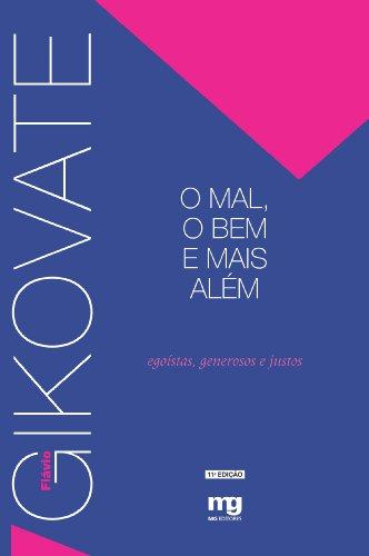 O Mal, o Bem e Mais Além - Egoístas, Generosos e Justos (Portuguese Edition), by Flávio Gikovate