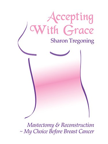 Accepting With Grace: Mastectomy and Reconstruction, My Choice Before Breast Cancer PDF