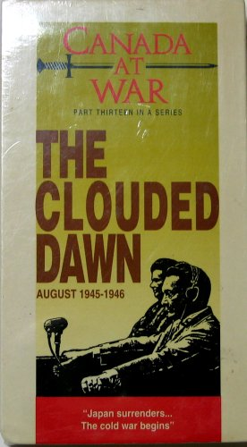 Canada at War -- The Clouded Dawn August 1945-46