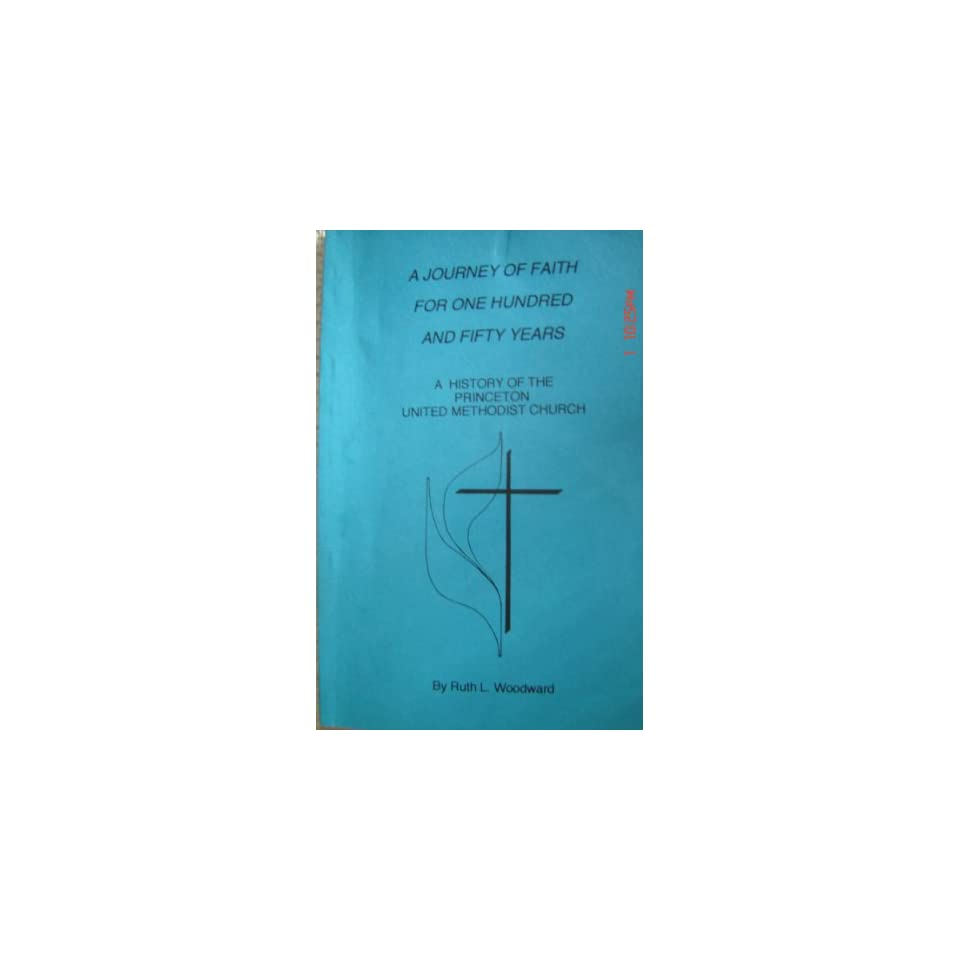 A journey of faith for one hundred and fifty years A history of the Princeton United Methodist Church