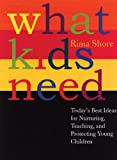 img - for What Kids Need: Today's Best Ideas for Nurturing, Teaching, and Protecting Young Children book / textbook / text book