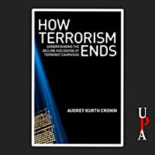 How Terrorism Ends: Understanding the Decline and Demise of Terrorist Campaigns Audiobook by Audrey Kurth Cronin Narrated by Diana Dorman