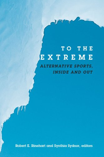 To the Extreme: Alternative Sports, Inside and Out (Suny Series on Sport, Culture, and Social Relations) (Suny Series on