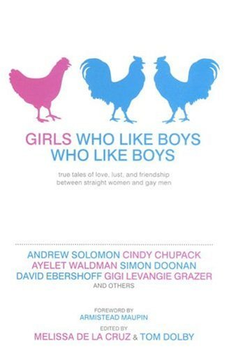 Girls Who Like Boys Who Like Boys: True Tales of Love, Lust, and Friendship Between Straight Women and Gay Men, Cruz,Melissa/Dolby,Tom