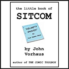 The Little Book of Sitcom (       UNABRIDGED) by John Vorhaus Narrated by John Vorhaus