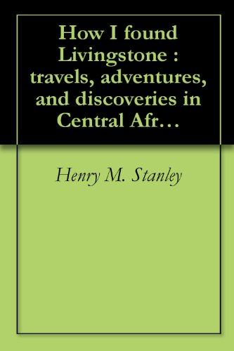 How I found Livingstone : travels, adventures,