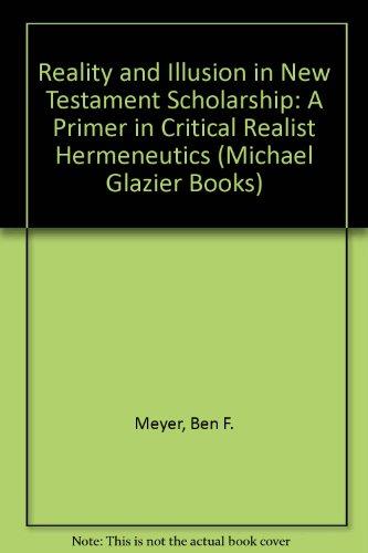 Reality and Illusion in New Testament Scholarship: A Primer in Critical Realist Hermeneutics (Michael Glazier Books)