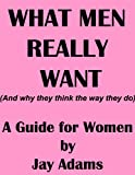 img - for What Men Really Want (and why they think the way they do) book / textbook / text book