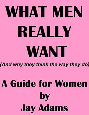 What Men Really Want (and why they think the way they do) - Kindle